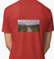 Sometimes there is a well worn path. Sometimes you just need to make your own Tri-blend T-Shirt