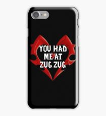 You had me at Zug Zug iPhone Case/Skin