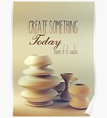 Pottery Still Life Create Something Today Even If It Sucks Poster