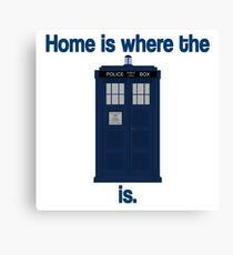 Doctor Who - Home is where the Tardis is Canvas Print