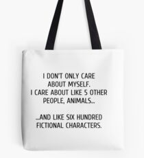 I don't only care about myself, I care about like 5 other people, animals and like six hundred fictional characters Tote Bag