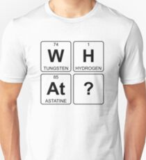 W H At ? - What - Periodic Table - Chemistry - Chest Unisex T-Shirt