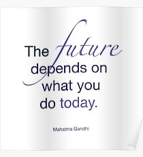 Mahatma Gandhi - The future depends on what you do today. Poster