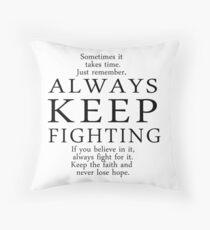 Always Keep Fighting Script Throw Pillow