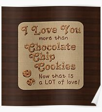 I Love You More Than Chocolate Chip Cookies Poster
