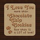 I Love You More Than Chocolate Chip Cookies by Beverly Claire Kaiya