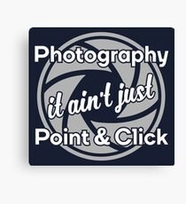 Photography - It ain't just Point & Click Canvas Print