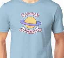 i'm going to space (swear free) Unisex T-Shirt