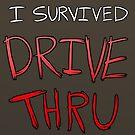 I survived DRIVE THRU by Mannykat8x