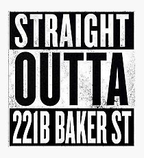 Straight Outta 221B Baker St Photographic Print
