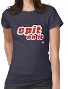 Spit On It! Womens Fitted T-Shirt