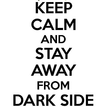 Keep Calm Dark Side by crazyharry