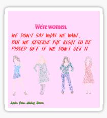 We're women. We don't say what we want, but we reserve the right to be pissed off if we don't get it. Sticker