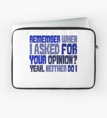 Remember when I asked for your opinion?  Yeah, neither do I. Laptop Sleeve