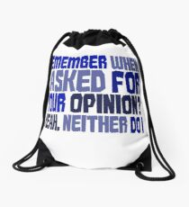 Remember when I asked for your opinion?  Yeah, neither do I. Drawstring Bag