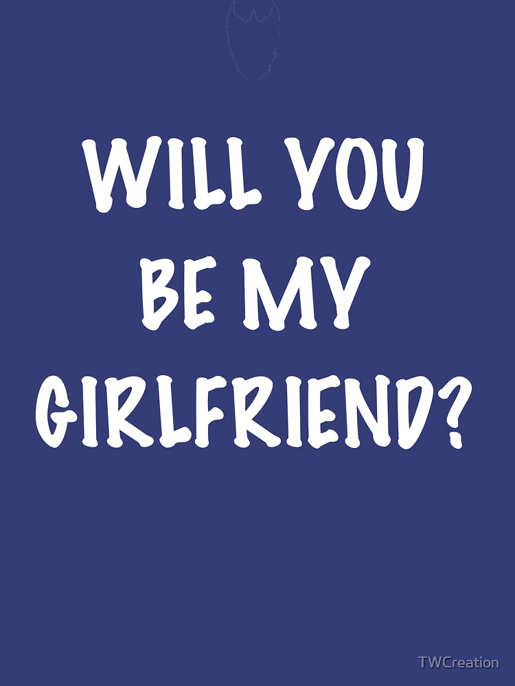 Will You Be My Girlfriend Classic T Shirt By Twcreation Redbubble