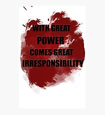 With great power comes great irresponsibility Photographic Print