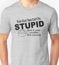 Even duct tape can't fix stupid but it can muffle the sound. T-Shirt