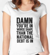 """Cabinet Battle 1- """"Damn, you're in worse shape than the national debt is in."""" Women's Fitted Scoop T-Shirt"""