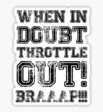 When In Doubt, Throttle Out! Braaap! Sticker