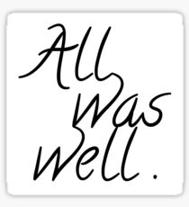 All Was Well.  Sticker