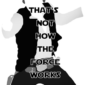 That's not how the force works! by pharaohhaley