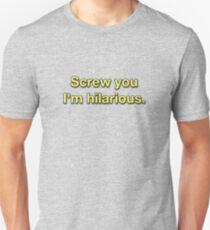 Screw You I'm Hilarious T-Shirt