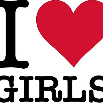 I Love Girls by artpolitic