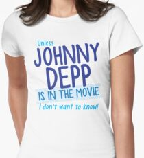 Unless Jonny Depp is in the movie I don't want to know Womens Fitted T-Shirt