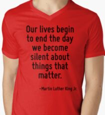 Our lives begin to end the day we become silent about things that matter. T-Shirt
