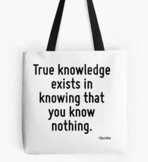 True knowledge exists in knowing that you know nothing. Tote Bag