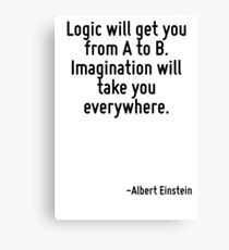 Logic will get you from A to B. Imagination will take you everywhere. Canvas Print