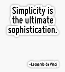 Simplicity is the ultimate sophistication. Sticker