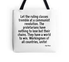 Let the ruling classes tremble at a communist revolution. The proletarians have nothing to lose but their chains. They have a world to win. Workingmen of all countries, unite! Tote Bag