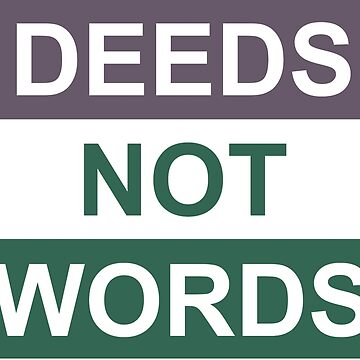 Deeds Not Words by duallas