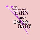 Buy Me Yarn & Call Me .... by Wightstitches