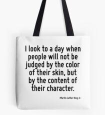 Ich schaue auf einen Tag, an dem die Menschen nicht an der Hautfarbe, sondern am Inhalt ihres Charakters gemessen werden. Tote Bag