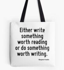 Schreib entweder etwas, das lesenswert ist oder tue etwas, das es wert ist geschrieben zu werden. Tote Bag