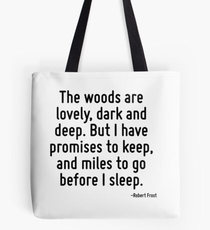 The woods are lovely, dark and deep. But I have promises to keep, and miles to go before I sleep. Tote Bag
