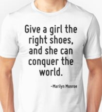 Give a girl the right shoes, and she can conquer the world. T-Shirt