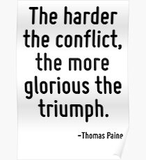 The harder the conflict, the more glorious the triumph. Poster