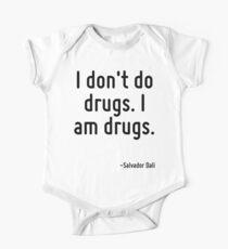 I don't do drugs. I am drugs. Kids Clothes