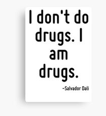 I don't do drugs. I am drugs. Canvas Print