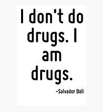 I don't do drugs. I am drugs. Photographic Print