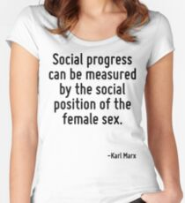 Social progress can be measured by the social position of the female sex. Women's Fitted Scoop T-Shirt