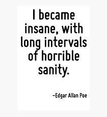 I became insane, with long intervals of horrible sanity. Photographic Print