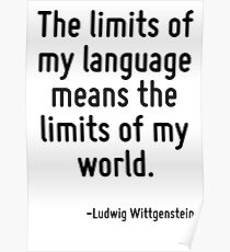 The limits of my language means the limits of my world. Poster