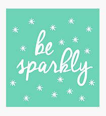 Be sparkly Photographic Print