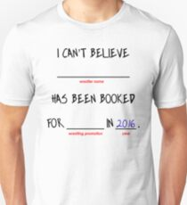 Booked in 2016 Unisex T-Shirt