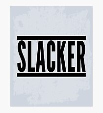 Slacker Funny Quote Photographic Print